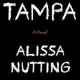 Tampa  Alissa Nutting's novel Tampa is a lurid, satirical account of a young female middle school teacher who seduces a 14-year-old boy in her class. Out July 2