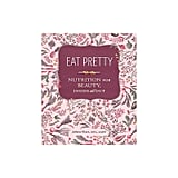 Eat Pretty: Nutrition for Beauty, Inside and Out by Jolene Hart ($16.15)