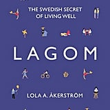 Lagom: The Swedish Secret of Living Well by Lola A. Akerstrom