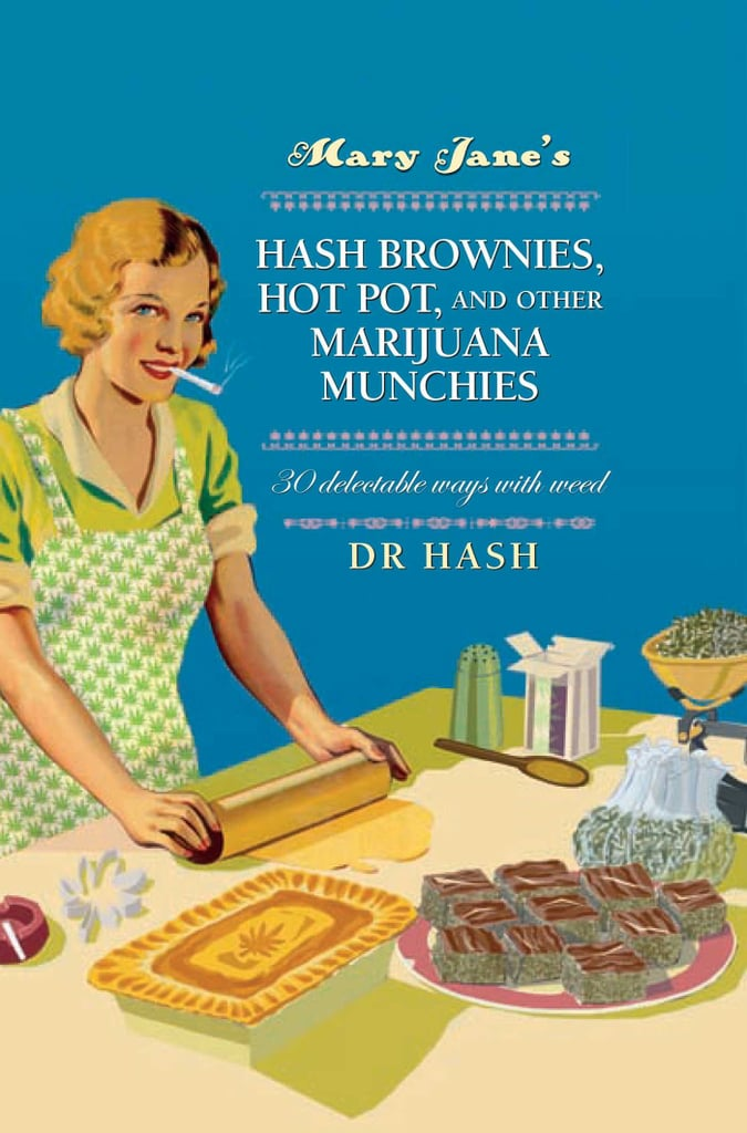 Mary Jane's Hash Brownies, Hot Pot, and Other Marijuana Munchies: 30 Delectable Ways With Weed by Dr Hash
