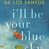 I'll Be Your Blue Sky by Marisa de los Santos, Out March 6