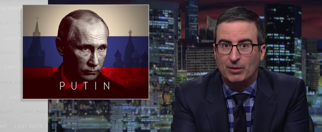 John Oliver's Brilliant Song About Putin and Trump Will Be Stuck in Your Head All Week