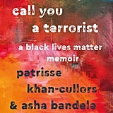 When They Call You a Terrorist: A Black Lives Matter Memoir
