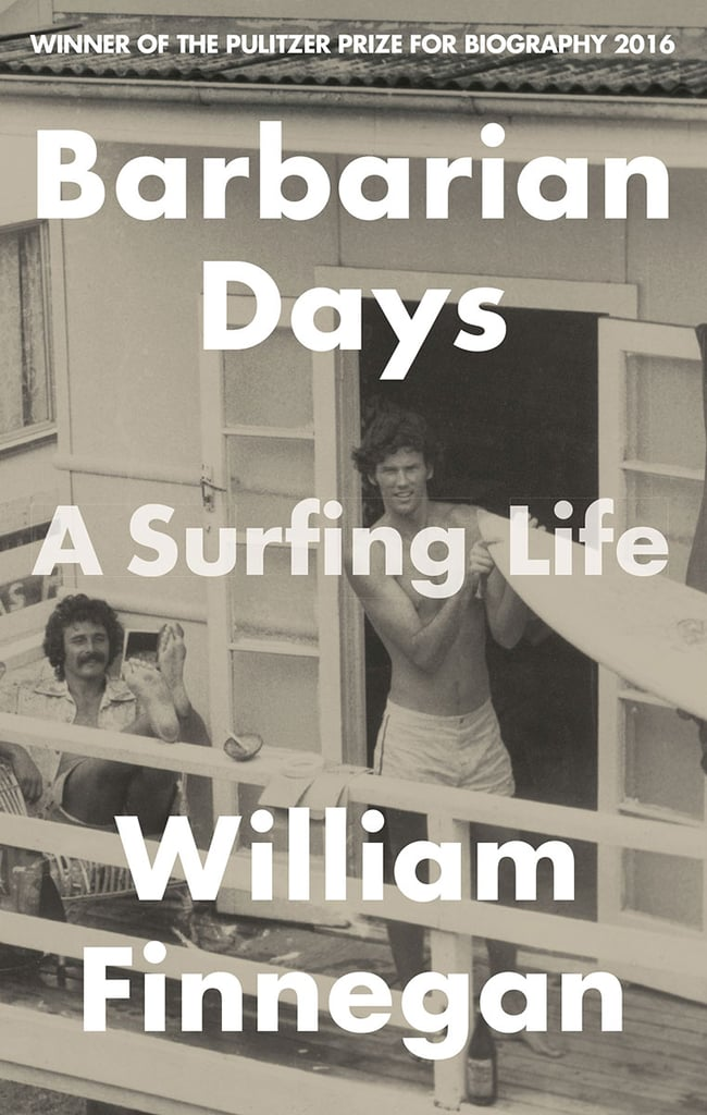 Aug. 2016 — Barbarian Days: A Surfing Life by William Finnegan