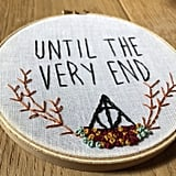 """Until the Very End"" Embroidery Hoop ($20)"