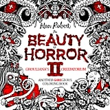 The Beauty of Horror 2: Ghouliana's Creepatorium: Another GOREgeous Coloring Book ($12)