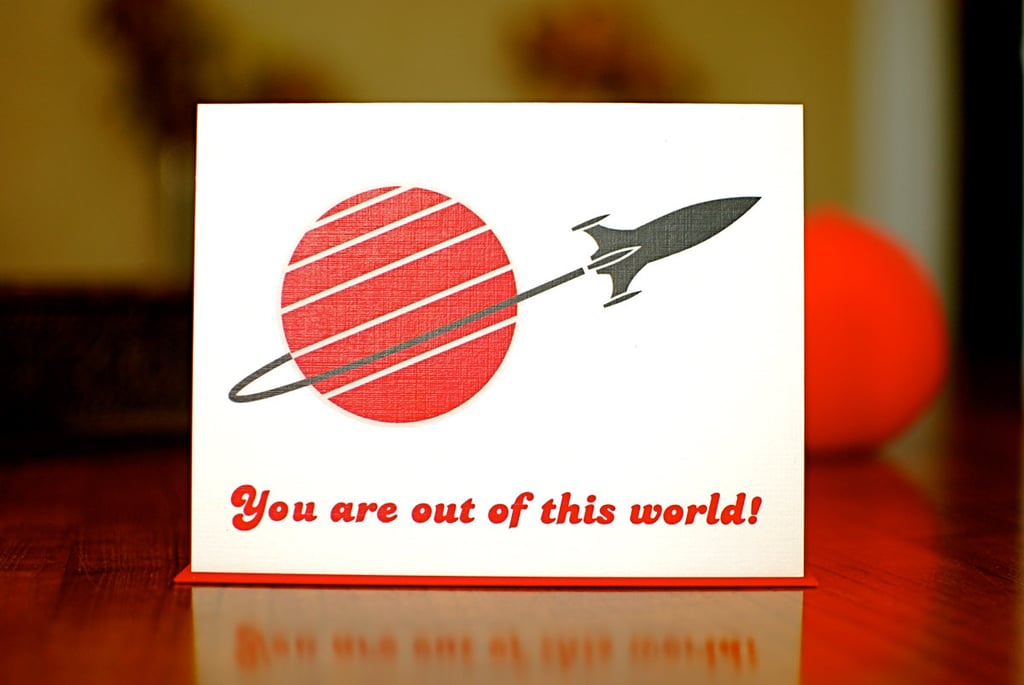 Send your special someone this Space Ship I Love You Card ($3), made on 100 percent recycled paper.