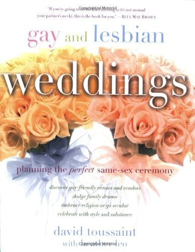 Gay and Lesbian Weddings: Planning the Perfect Same-Sex Ceremony by David Toussaint and Heather Leo is a practical, down-to-earth planning book with information on everything from the laws regarding gay marriage in the US to etiquette on coming out to relatives before inviting them.