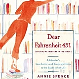 Dear Fahrenheit 451: Love and Heartbreak in the Stacks by Annie Spence