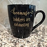 Because Toddlers Are Exhausting Mug