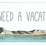 Liz Giorgi of Being Geek Chic whipped up this I Need a Vacation banner — because honestly who doesn't need to get away?