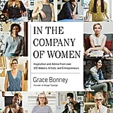 In the Company of Women: Inspiration and Advice From Over 100 Makers, Artists, and Entrepreneurs ($35)