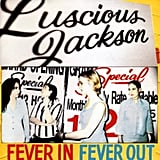 Luscious Jackson, Fever In Fever Out (1996)
