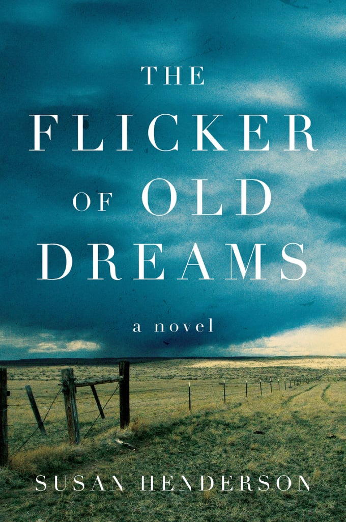 The Flicker of Old Dreams by Susan Henderson, Out March 13