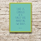 Love is composed of a single soul inhabiting two bodies ($79)