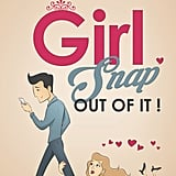 Girl, Snap Out of It! by Kellie King
