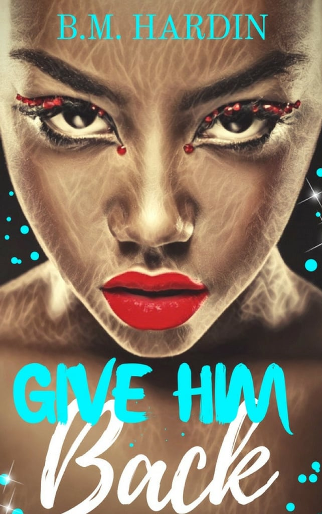 Give Him Back by B.M. Hardin