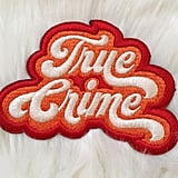 True Crime Iron-On Patch