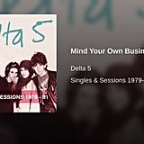 """Mind Your Own Business"" by Delta 5"