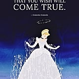 """If you keep on believing, the dream that you wish will come true."" — Cinderella, Cinderella"