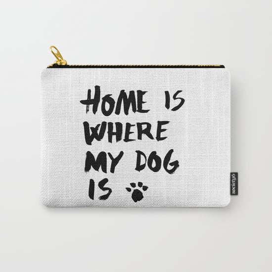 Home Is Where My Dog Is Carry-All Pouch