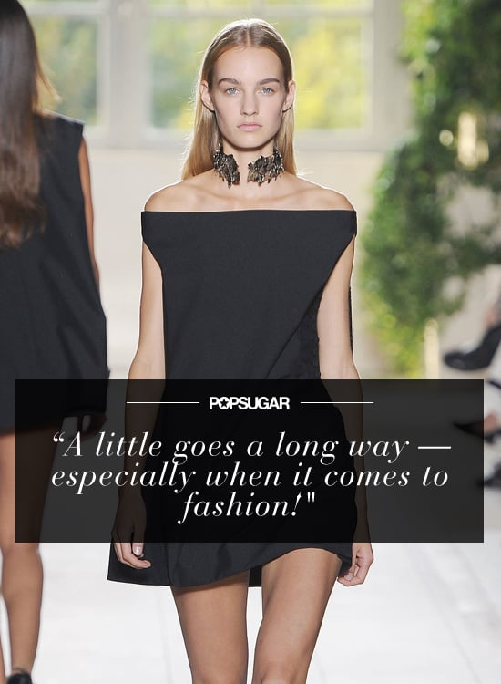 """""""A little goes a long way — especially when it comes to fashion! For 2014, I'm taking Balenciaga's less-is-more approach and focusing on interesting shapes and striking hues."""" — Randy Miller, associate editor"""