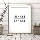 Inhale Exhale Print