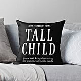 """Get Some Rest Tall Child"" Pillow"