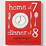 Home at 7, Dinner at 8