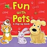 For 2-Year-Olds: Fun With Pets: A Pop-Up Book