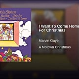 """I Want to Come Home For Christmas"" by Marvin Gaye"