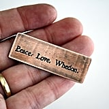 """Peace. Love. Whedon."" Pin ($15)"