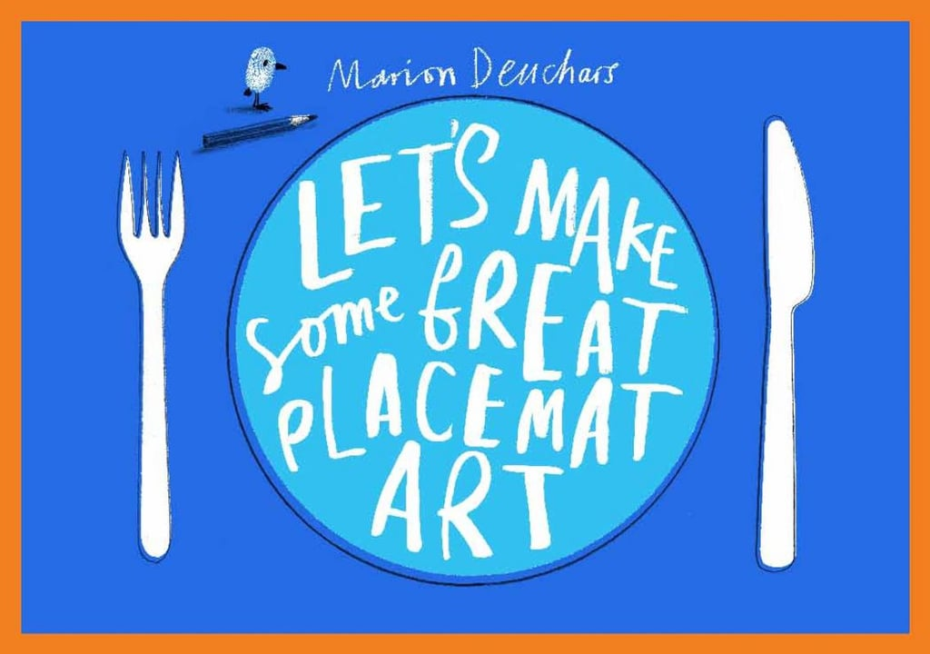 "Marion Deuchars's Let's Make Some Great Placemat Art ($13) features 36 placemat-size pages featuring a bevy of fun activities for kids of all ages — from ""make up your own pasta shapes"" to ""draw Mona Lisa's smile."""
