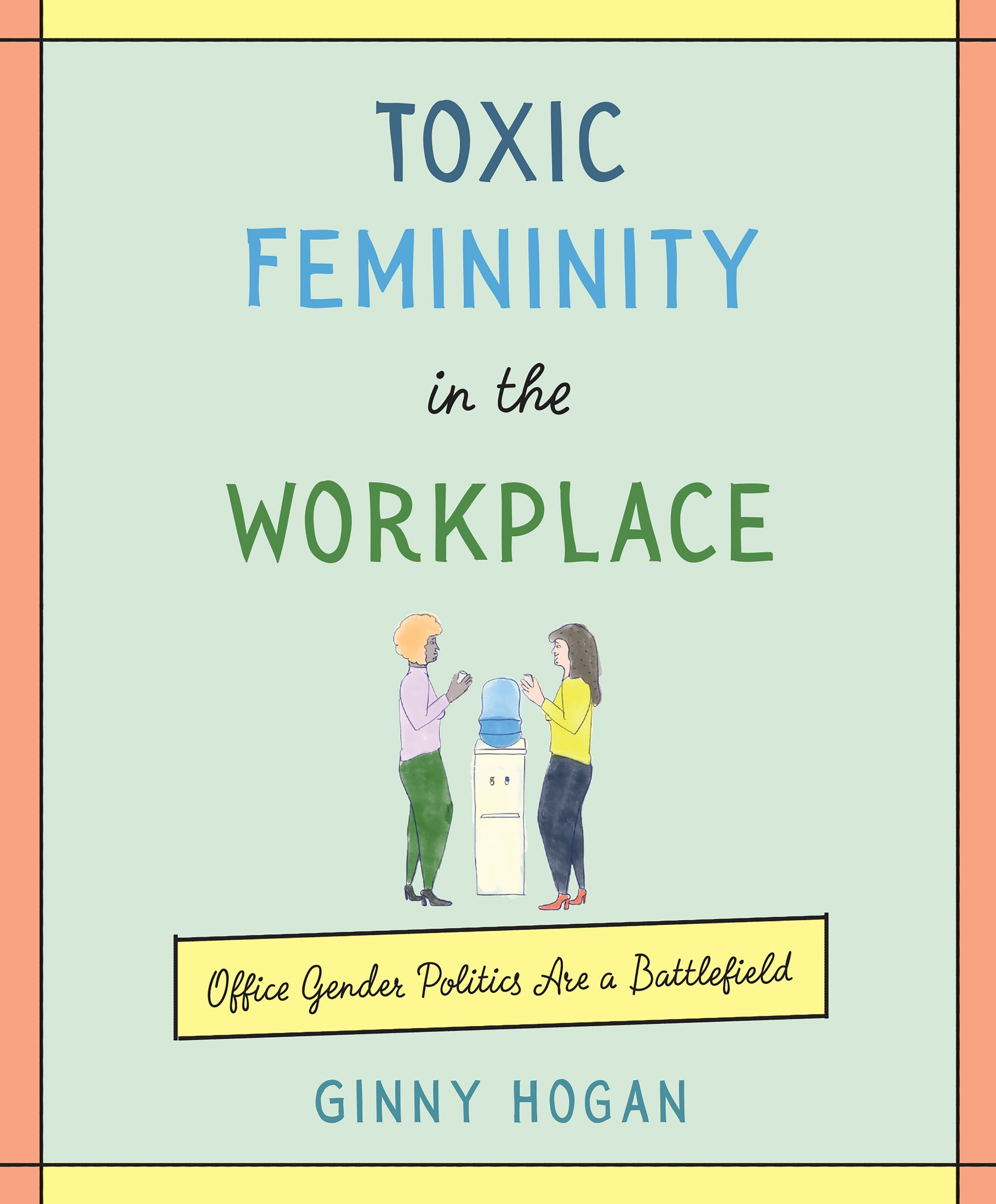 Ginny Hogan's Toxic Femininity in the Workplace Excerpt