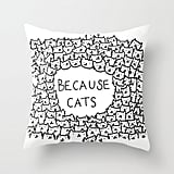 Because Cats Throw Pillow ($20)