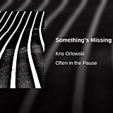 """Something's Missing"" by Kris Orlowski, feat. Aron Wright"