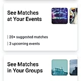 You can select suggested matches based on groups you're in and events you plan to attend.