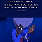 """Like so many things, it is not what's outside, but what is inside that counts."" — Merchant, Aladdin"