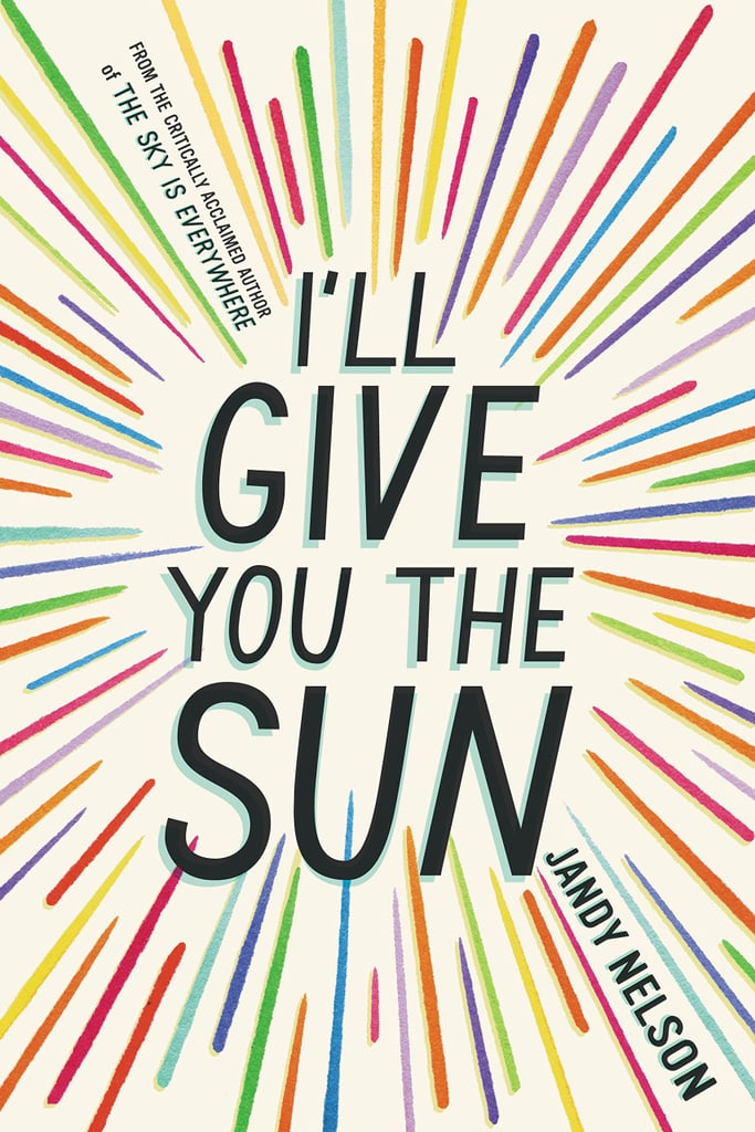 Ill Give You The Sun By Jandy Nelson Best Book Quotes Popsugar