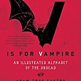V Is For Vampire: An Illustrated Alphabet of the Undead
