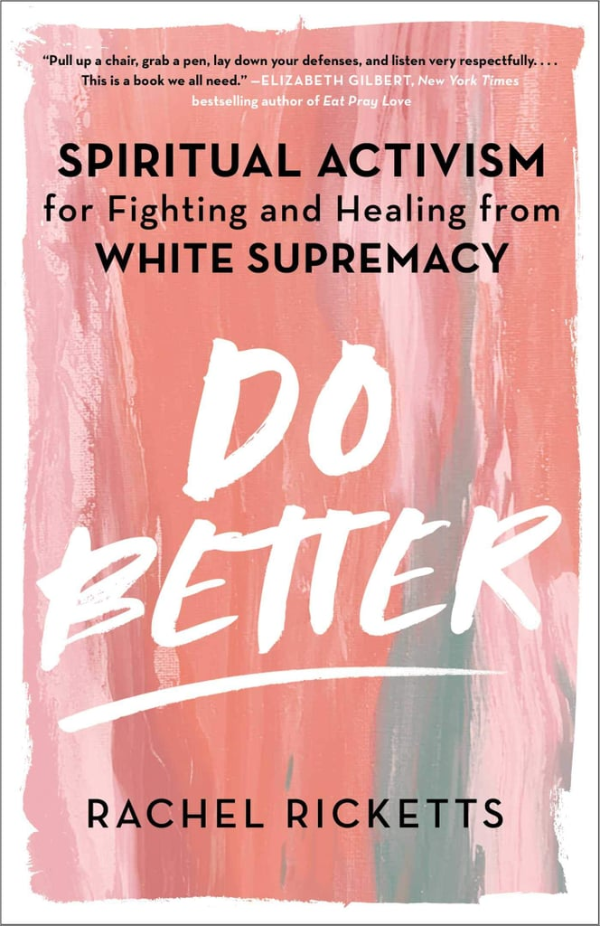 Do Better: Spiritual Activism for Fighting and Healing from White Supremacy by Rachel Ricketts