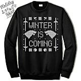 Winter Is Coming Sweatshirt ($23)