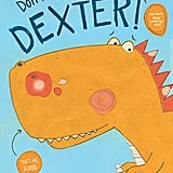 Ages 5+: Don't Forget Dexter!
