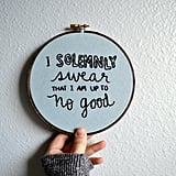 """Up to No Good"" Embroidery Hoop ($35)"