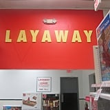 Guarantee your items with layaway.