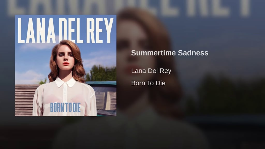 Summertime Sadness By Lana Del Rey The Best Lazy Songs For Relaxing This Summer Popsugar Entertainment