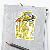 """How I Roll"" Sticker ($6)"