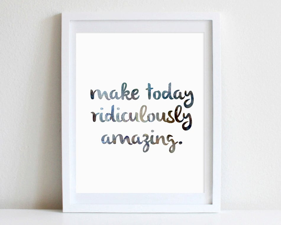 """Make today ridiculously amazing,"" reads this inspirational poster ($18)."