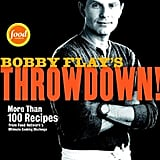 Bobby Flay's Throwdown! More Than 100 Recipes from Food Network's Ultimate Cooking Challenge by Bobby Flay, ($16)
