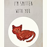 I'm smitten with you ($4)